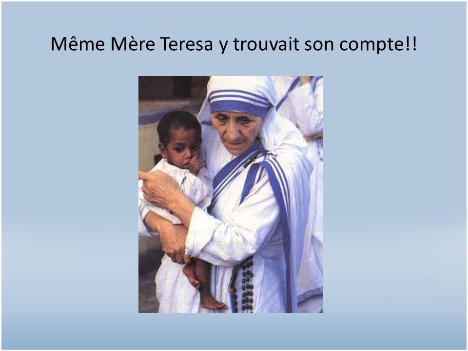 Même Mère Teresa y trouvait son compte!!