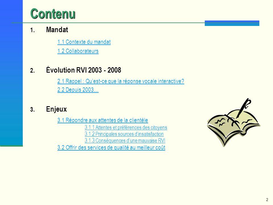 2 Contenu 1. Mandat 1.1 Contexte du mandat 1.1 Contexte du mandat 1.2 Collaborateurs 2. Évolution RVI 2003 - 2008 2.1 Rappel : Quest-ce que la réponse