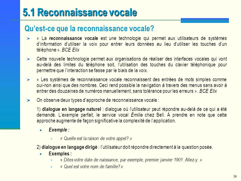 34 5.1 Reconnaissance vocale Quest-ce que la reconnaissance vocale? « La reconnaissance vocale est une technologie qui permet aux utilisateurs de syst