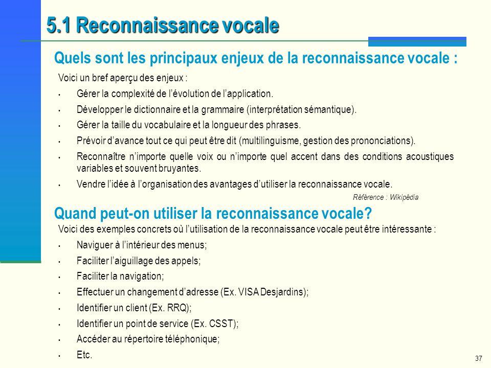 37 5.1 Reconnaissance vocale Quels sont les principaux enjeux de la reconnaissance vocale : Voici un bref aperçu des enjeux : Gérer la complexité de l