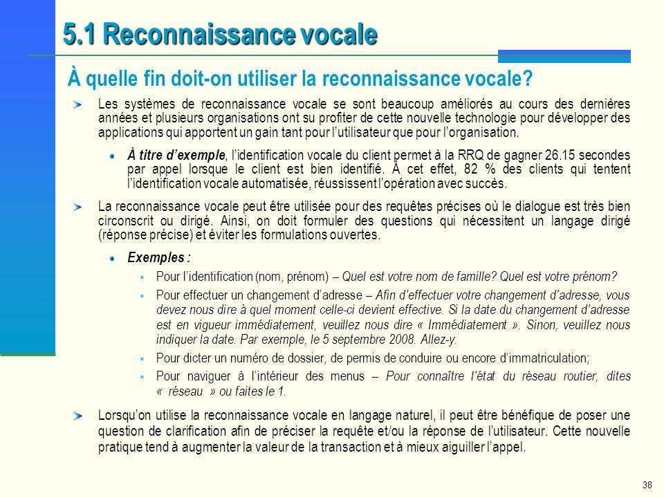 38 5.1 Reconnaissance vocale À quelle fin doit-on utiliser la reconnaissance vocale? Les systèmes de reconnaissance vocale se sont beaucoup améliorés