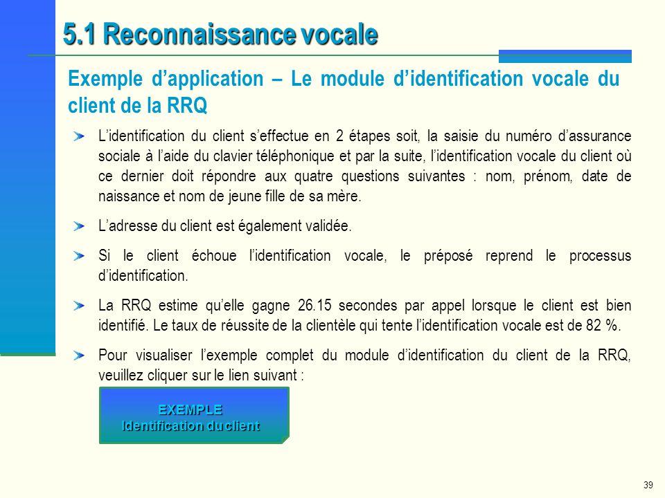 39 5.1 Reconnaissance vocale Exemple dapplication – Le module didentification vocale du client de la RRQ Lidentification du client seffectue en 2 étap