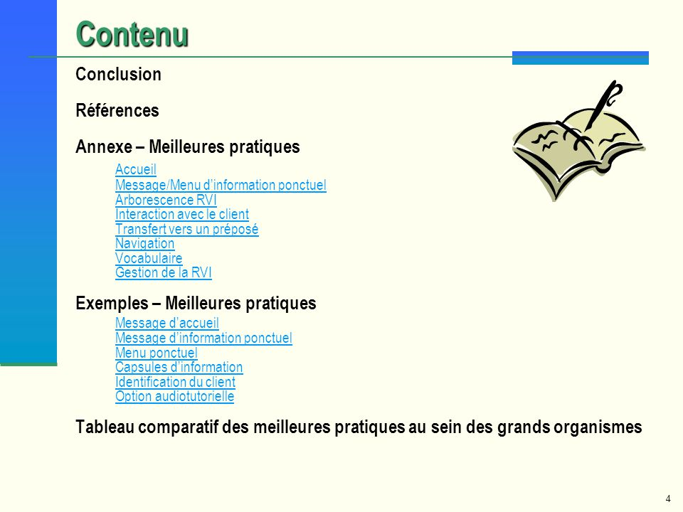4 Contenu Conclusion Références Annexe – Meilleures pratiques Accueil Message/Menu dinformation ponctuel Arborescence RVI Interaction avec le client T