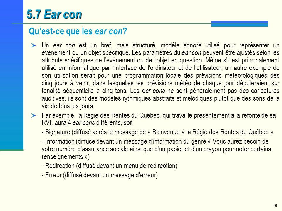 46 5.7 Ear con Quest-ce que les ear con ? Un ear con est un bref, mais structuré, modèle sonore utilisé pour représenter un évènement ou un objet spéc