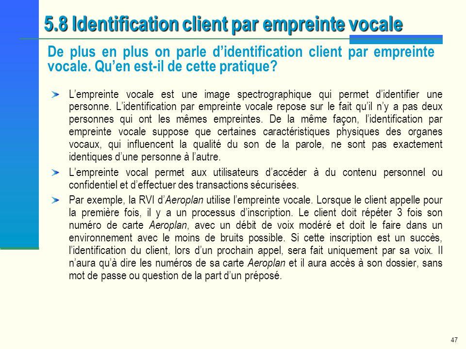 47 5.8 Identification client par empreinte vocale De plus en plus on parle didentification client par empreinte vocale. Quen est-il de cette pratique?