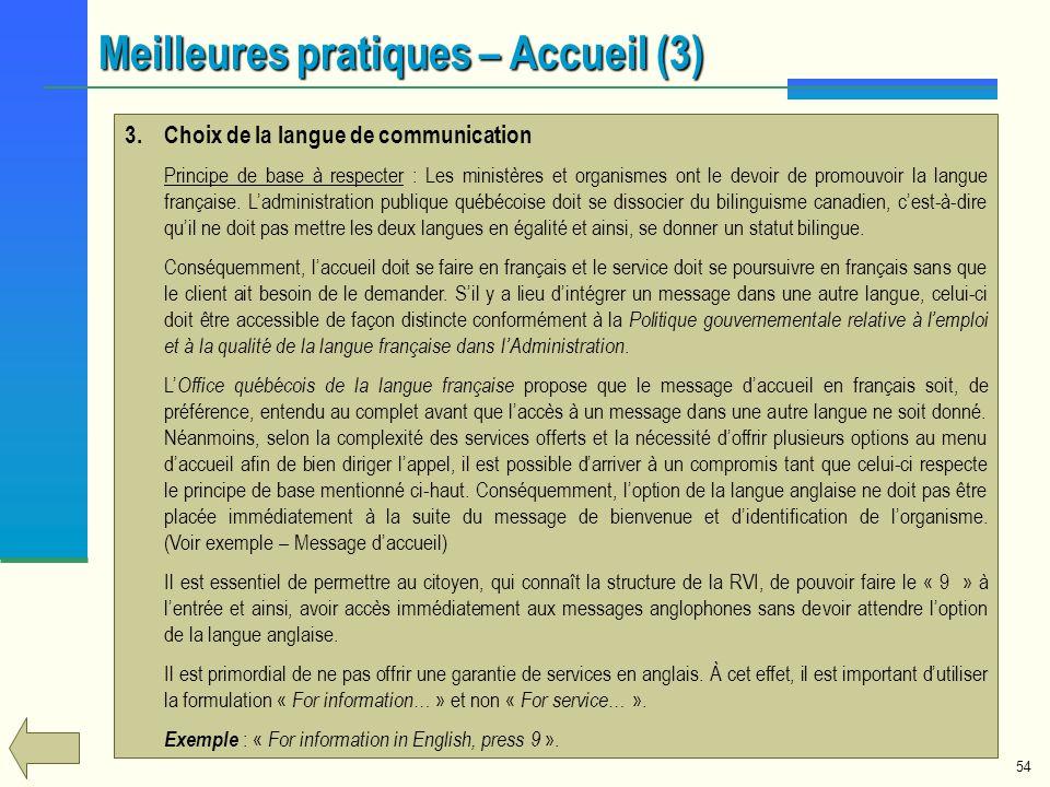 54 3.Choix de la langue de communication Principe de base à respecter : Les ministères et organismes ont le devoir de promouvoir la langue française.