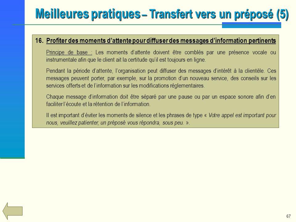67 Meilleures pratiques – Transfert vers un préposé (5) 16.Profiter des moments dattente pour diffuser des messages dinformation pertinents Principe d
