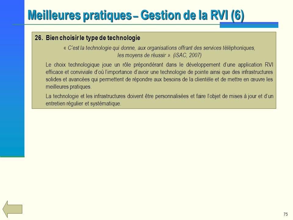 75 Meilleures pratiques – Gestion de la RVI (6) 26.Bien choisir le type de technologie « Cest la technologie qui donne, aux organisations offrant des