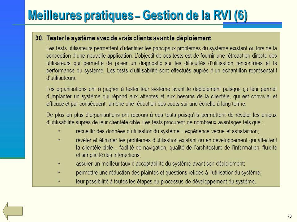78 Meilleures pratiques – Gestion de la RVI (6) 30.Tester le système avec de vrais clients avant le déploiement Les tests utilisateurs permettent dide