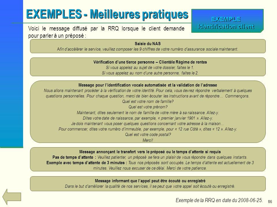 86 EXEMPLE Identification client EXEMPLES - Meilleures pratiques Saisie du NAS A fin daccélérer le service, veuillez composer les 9 chiffres de votre