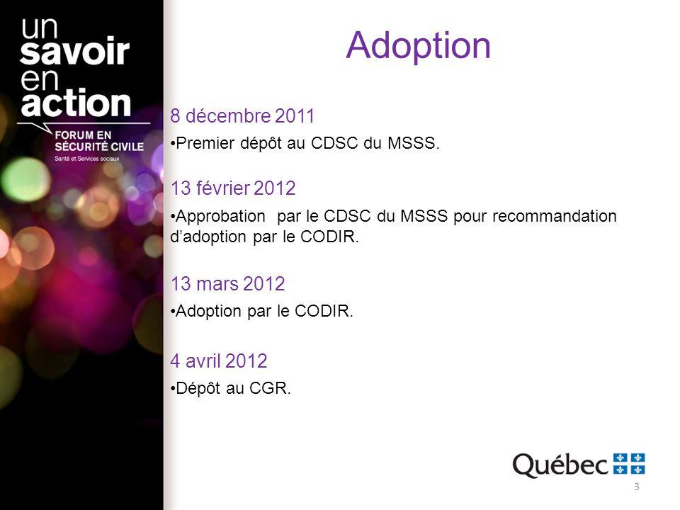 Adoption 8 décembre 2011 Premier dépôt au CDSC du MSSS. 13 février 2012 Approbation par le CDSC du MSSS pour recommandation dadoption par le CODIR. 13