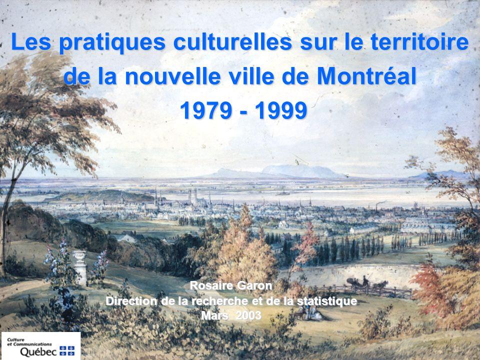 Les pratiques culturelles sur le territoire de la nouvelle ville de Montréal 1979 - 1999 1979 - 1999 Rosaire Garon Direction de la recherche et de la statistique Mars 2003