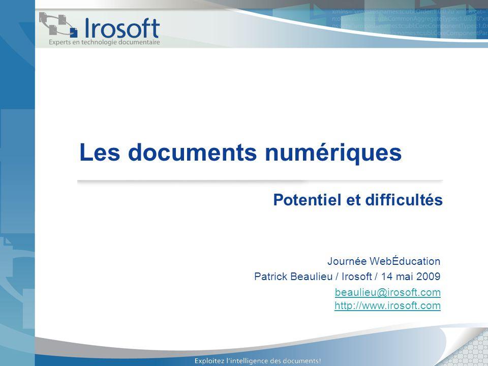 Les documents numériques Potentiel et difficultés Journée WebÉducation Patrick Beaulieu / Irosoft / 14 mai 2009 beaulieu@irosoft.com http://www.irosof