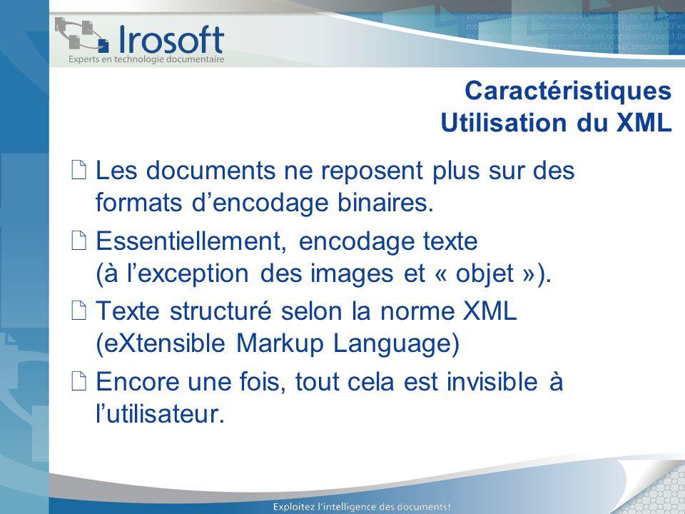 Caractéristiques Utilisation du XML Les documents ne reposent plus sur des formats dencodage binaires. Essentiellement, encodage texte (à lexception d