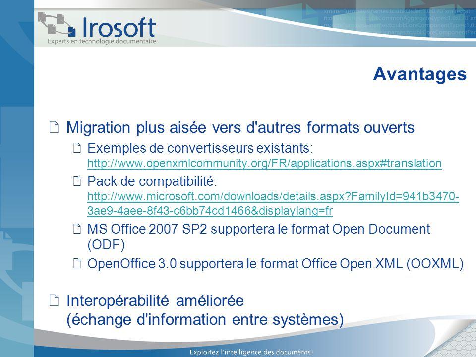 Avantages Migration plus aisée vers d'autres formats ouverts Exemples de convertisseurs existants: http://www.openxmlcommunity.org/FR/applications.asp