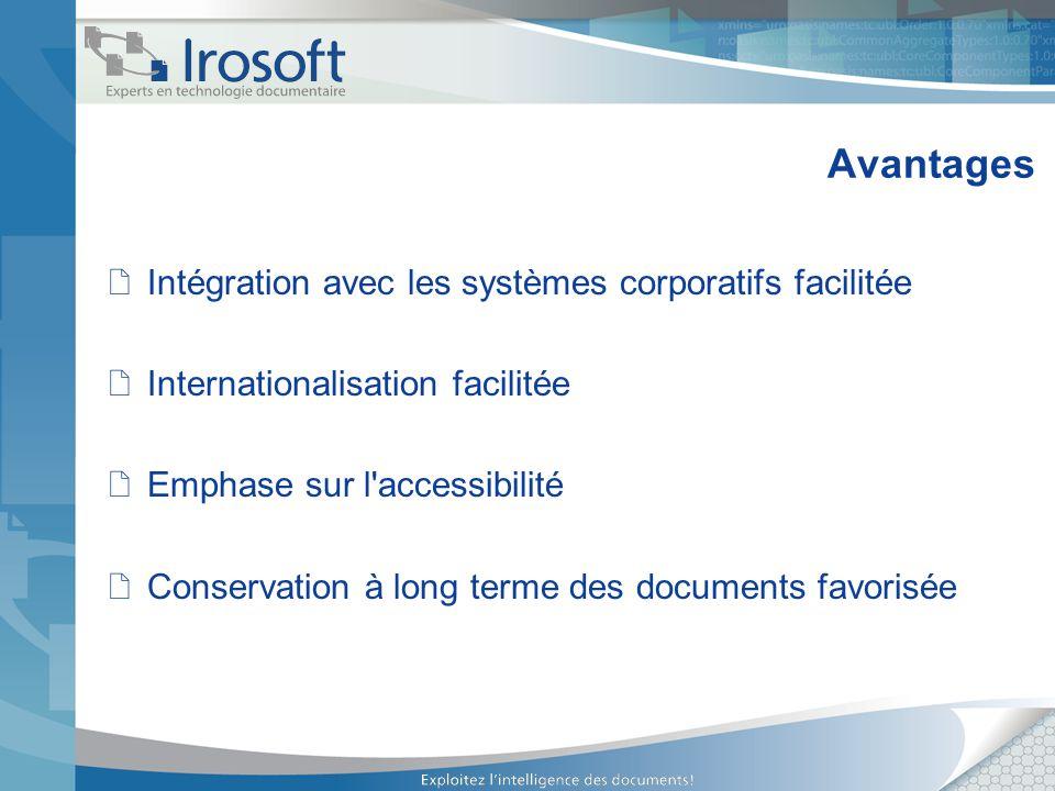 Avantages Intégration avec les systèmes corporatifs facilitée Internationalisation facilitée Emphase sur l'accessibilité Conservation à long terme des