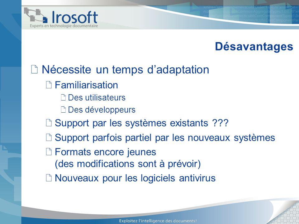 Désavantages Nécessite un temps dadaptation Familiarisation Des utilisateurs Des développeurs Support par les systèmes existants ??? Support parfois p