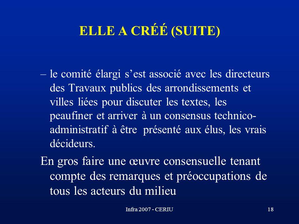Infra 2007 - CERIU18 ELLE A CRÉÉ (SUITE) –le comité élargi sest associé avec les directeurs des Travaux publics des arrondissements et villes liées po