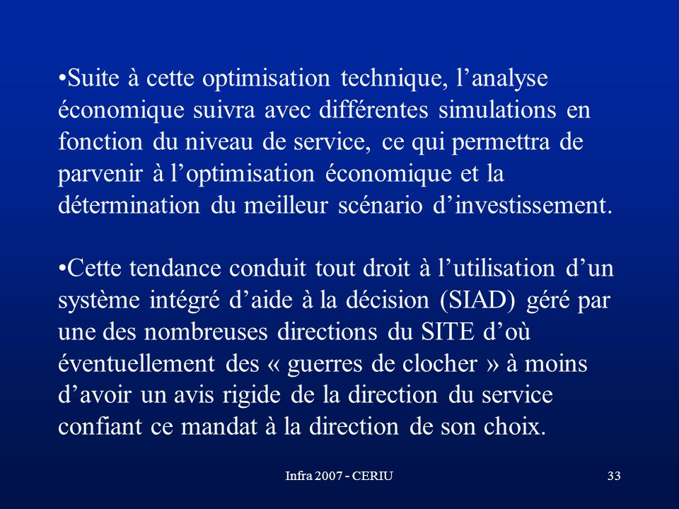 Infra 2007 - CERIU33 Suite à cette optimisation technique, lanalyse économique suivra avec différentes simulations en fonction du niveau de service, c
