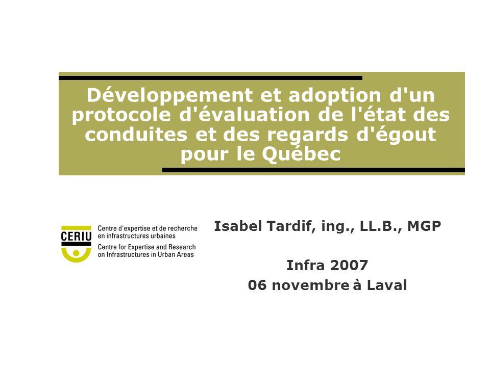 Développement et adoption d'un protocole d'évaluation de l'état des conduites et des regards d'égout pour le Québec Isabel Tardif, ing., LL.B., MGP In
