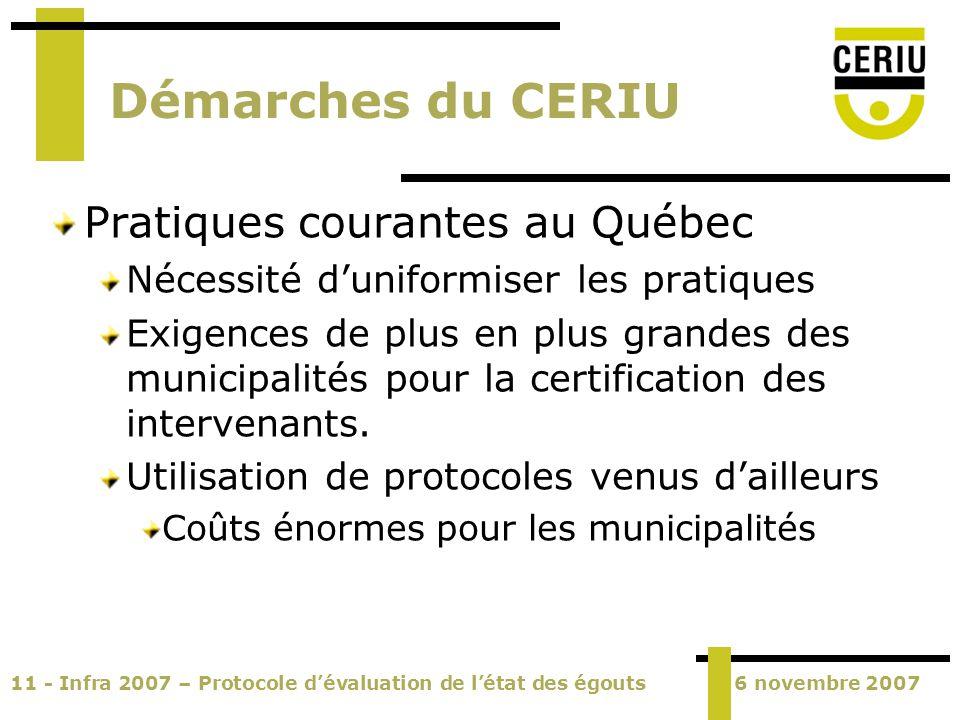 11 - Infra 2007 – Protocole dévaluation de létat des égouts6 novembre 2007 Démarches du CERIU Pratiques courantes au Québec Nécessité duniformiser les