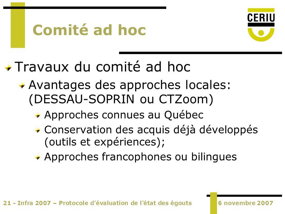 21 - Infra 2007 – Protocole dévaluation de létat des égouts6 novembre 2007 Comité ad hoc Travaux du comité ad hoc Avantages des approches locales: (DE