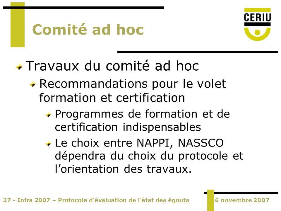 27 - Infra 2007 – Protocole dévaluation de létat des égouts6 novembre 2007 Comité ad hoc Travaux du comité ad hoc Recommandations pour le volet format