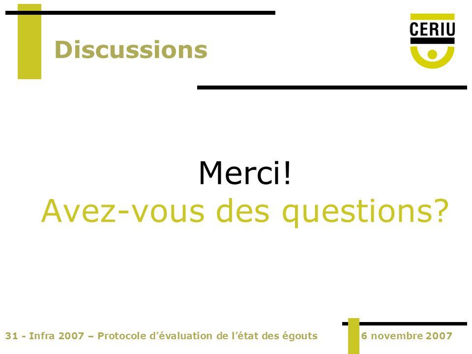 31 - Infra 2007 – Protocole dévaluation de létat des égouts6 novembre 2007 Discussions Merci! Avez-vous des questions?