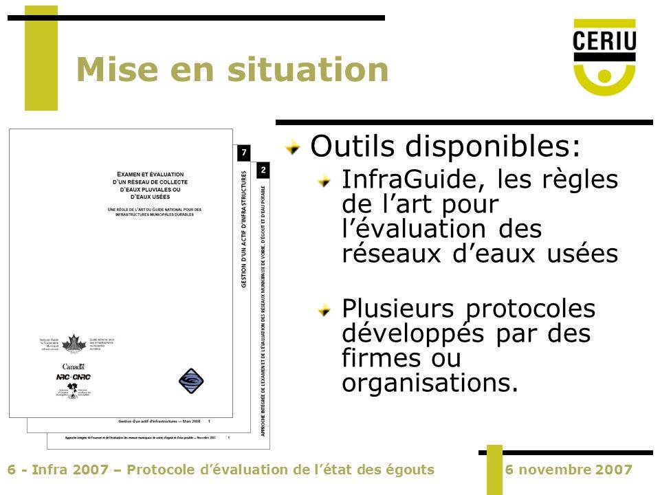 6 - Infra 2007 – Protocole dévaluation de létat des égouts6 novembre 2007 Mise en situation Outils disponibles: InfraGuide, les règles de lart pour lé