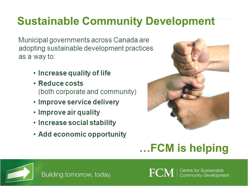 Municipal governments across Canada are adopting sustainable development practices as a way to: Increase quality of life Reduce costs (both corporate