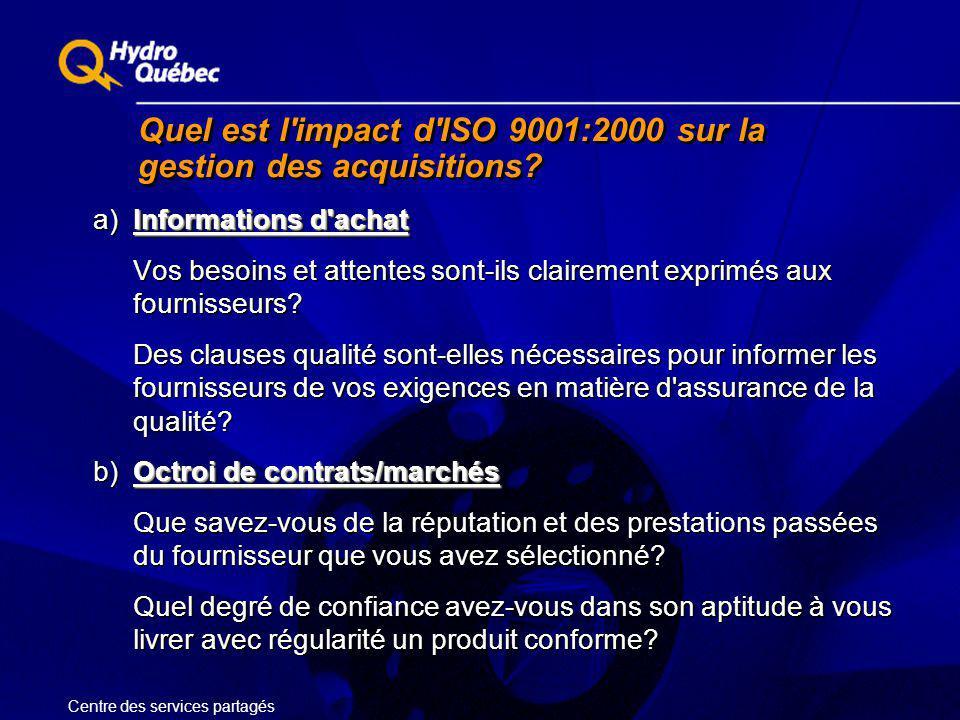 Quel est l'impact d'ISO 9001:2000 sur la gestion des acquisitions? Informations d'achat a) Informations d'achat Vos besoins et attentes sont-ils clair