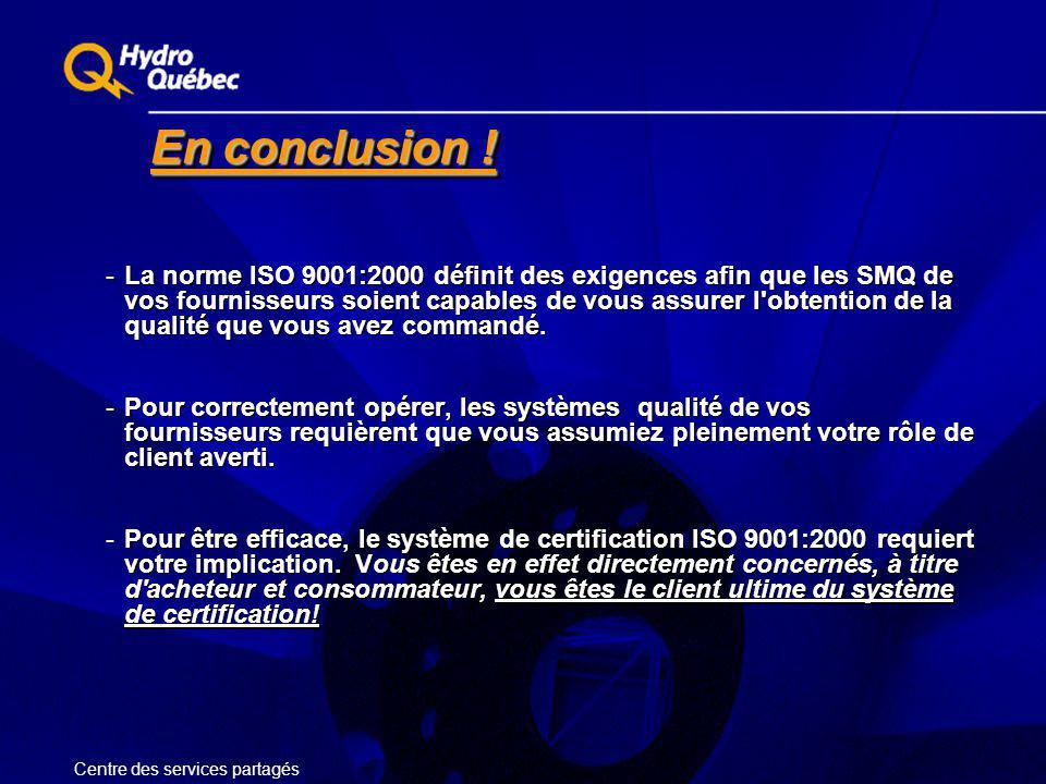 En conclusion ! -La norme ISO 9001:2000 définit des exigences afin que les SMQ de vos fournisseurs soient capables de vous assurer l'obtention de la q