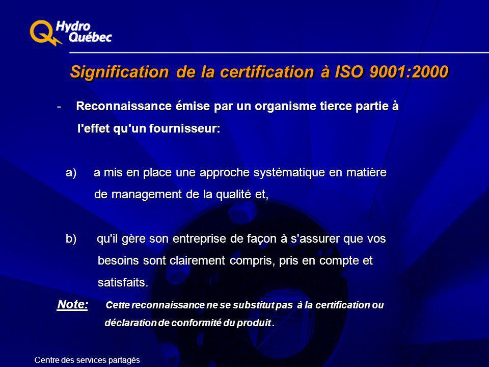Signification de la certification à ISO 9001:2000 - Reconnaissance émise par un organisme tierce partie à l'effet qu'un fournisseur: a) a mis en place