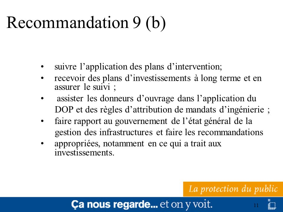 11 Recommandation 9 (b) suivre lapplication des plans dintervention; recevoir des plans dinvestissements à long terme et en assurer le suivi ; assiste