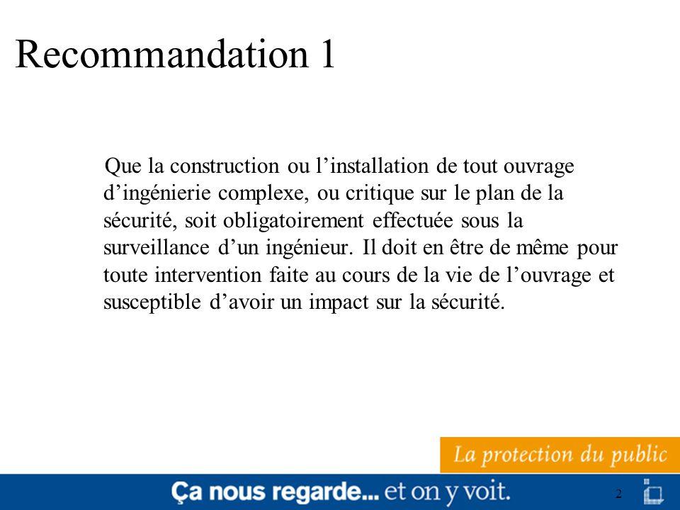 2 Recommandation 1 Que la construction ou linstallation de tout ouvrage dingénierie complexe, ou critique sur le plan de la sécurité, soit obligatoire