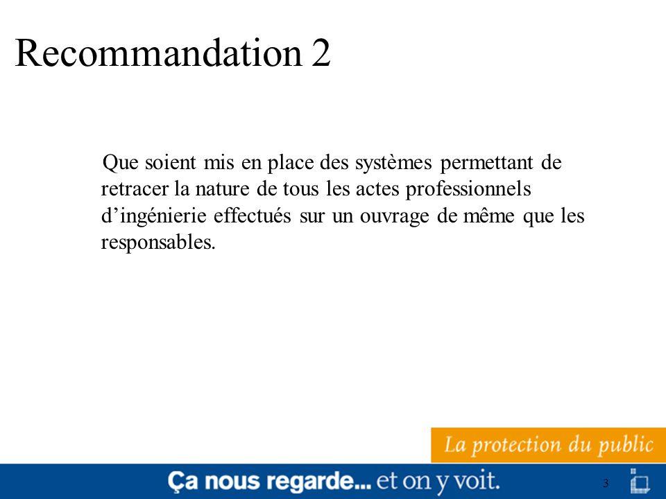 3 Recommandation 2 Que soient mis en place des systèmes permettant de retracer la nature de tous les actes professionnels dingénierie effectués sur un
