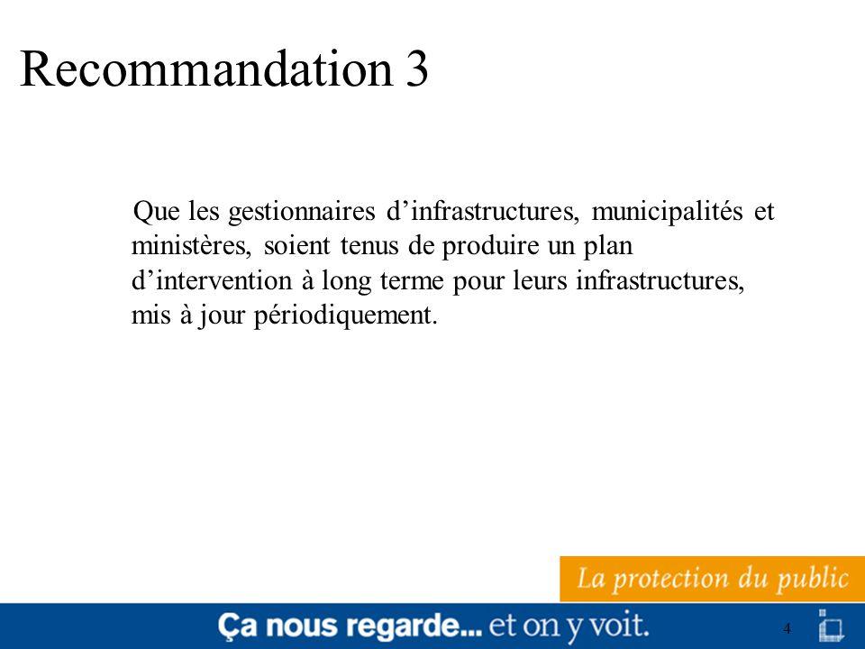5 Recommandation 4 Que les gestionnaires dinfrastructures soient tenus de produire une évaluation de létat des infrastructures mise à jour sur une base régulière et de transmettre cette évaluation à lorganisme public à être formé.
