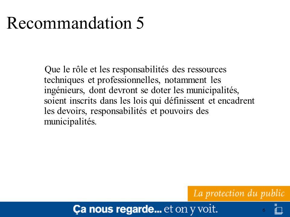 6 Recommandation 5 Que le rôle et les responsabilités des ressources techniques et professionnelles, notamment les ingénieurs, dont devront se doter l