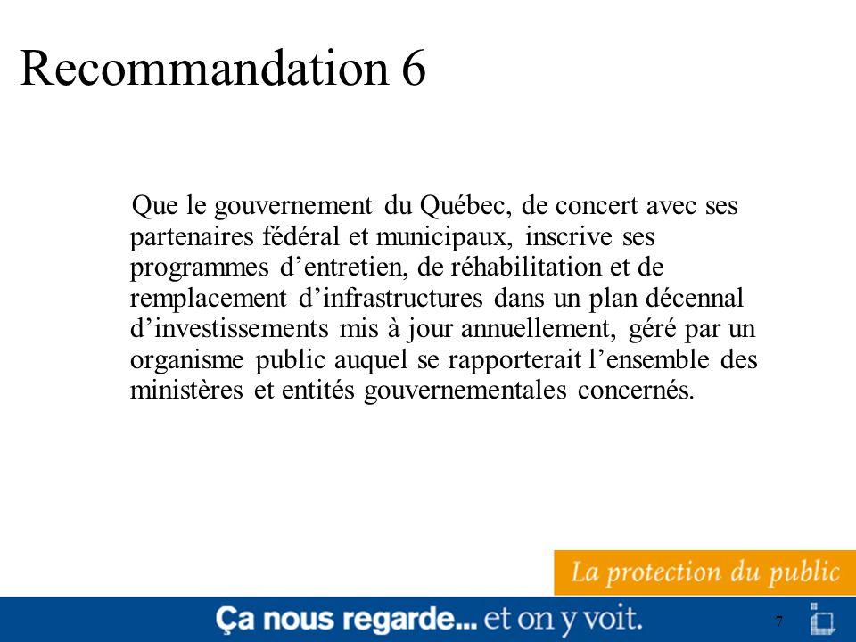 8 Recommandation 7 Que soit utilisé le devis à obligation de performance (DOP) dans les municipalités et les ministères; que soient mises en place des mesures de contrôle et de suivi afin de mieux connaître le potentiel et les limites de cet outil; et que soit développée lexpérience sur son utilisation.
