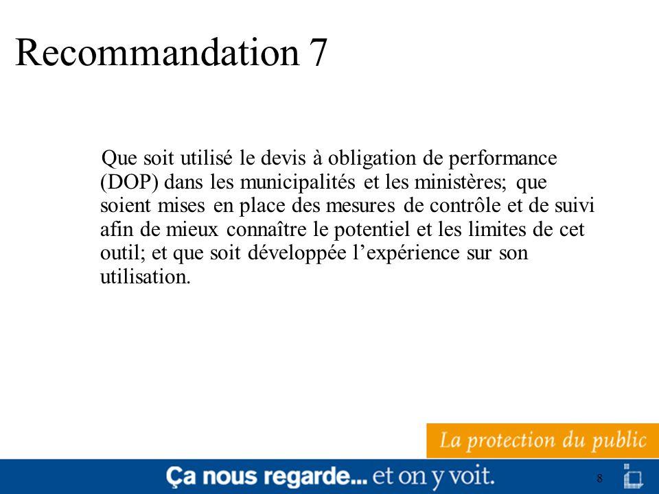 9 Recommandation 8 Que soit revu le mode dattribution de mandats dingénierie dans les municipalités, selon les pistes de solutions suivantes : prépondérance de la compétence et de lexpertise du soumissionnaire et de la qualité de sa proposition ; compétence technique du donneur douvrage ; négociation des honoraires en dernier lieu.
