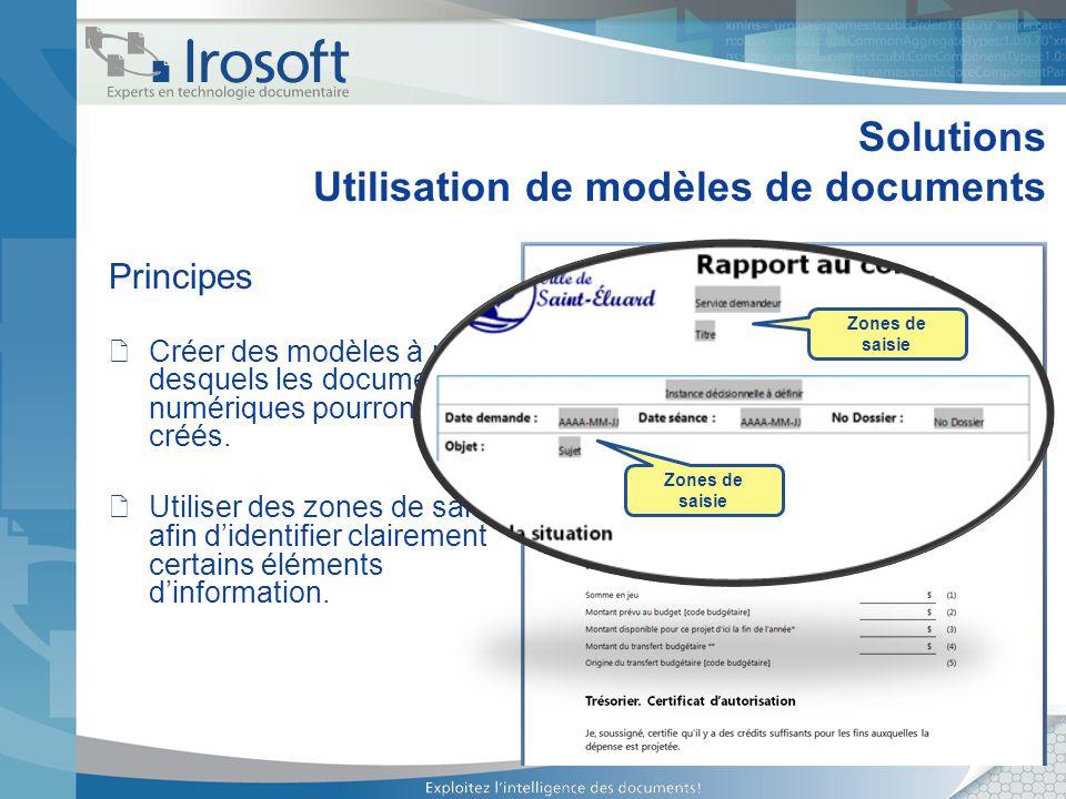 Solutions Utilisation de modèles de documents Principes Créer des modèles à partir desquels les documents numériques pourront être créés. Utiliser des
