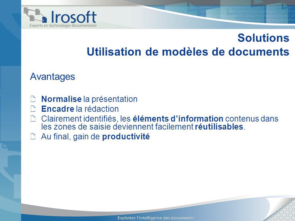 Solutions Utilisation de modèles de documents Avantages Normalise la présentation Encadre la rédaction Clairement identifiés, les éléments dinformatio