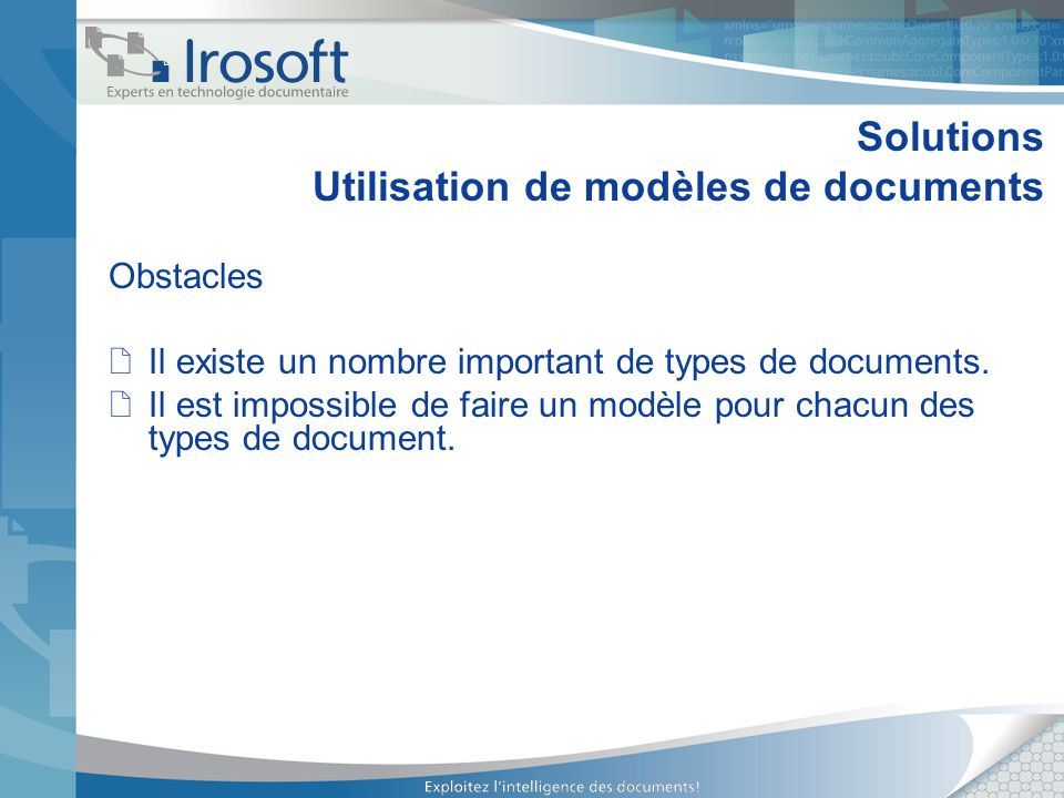 Solutions Utilisation de modèles de documents Obstacles Il existe un nombre important de types de documents.