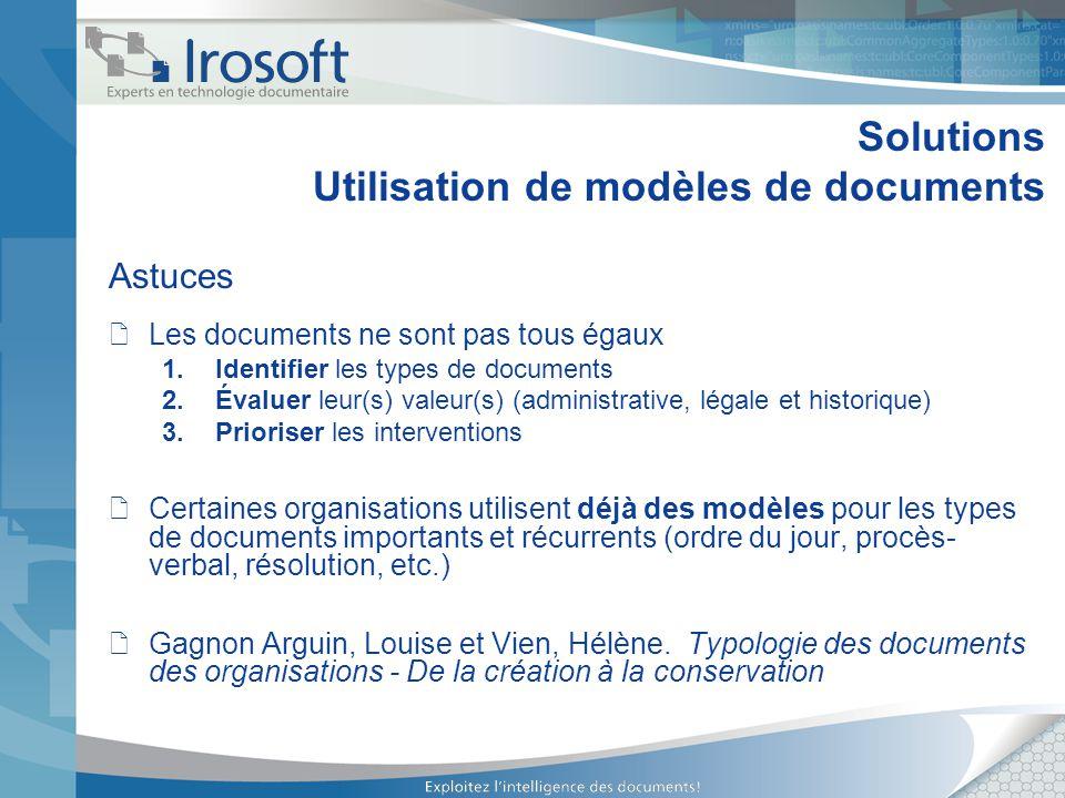 Solutions Utilisation de modèles de documents Astuces Les documents ne sont pas tous égaux 1.Identifier les types de documents 2.Évaluer leur(s) valeu