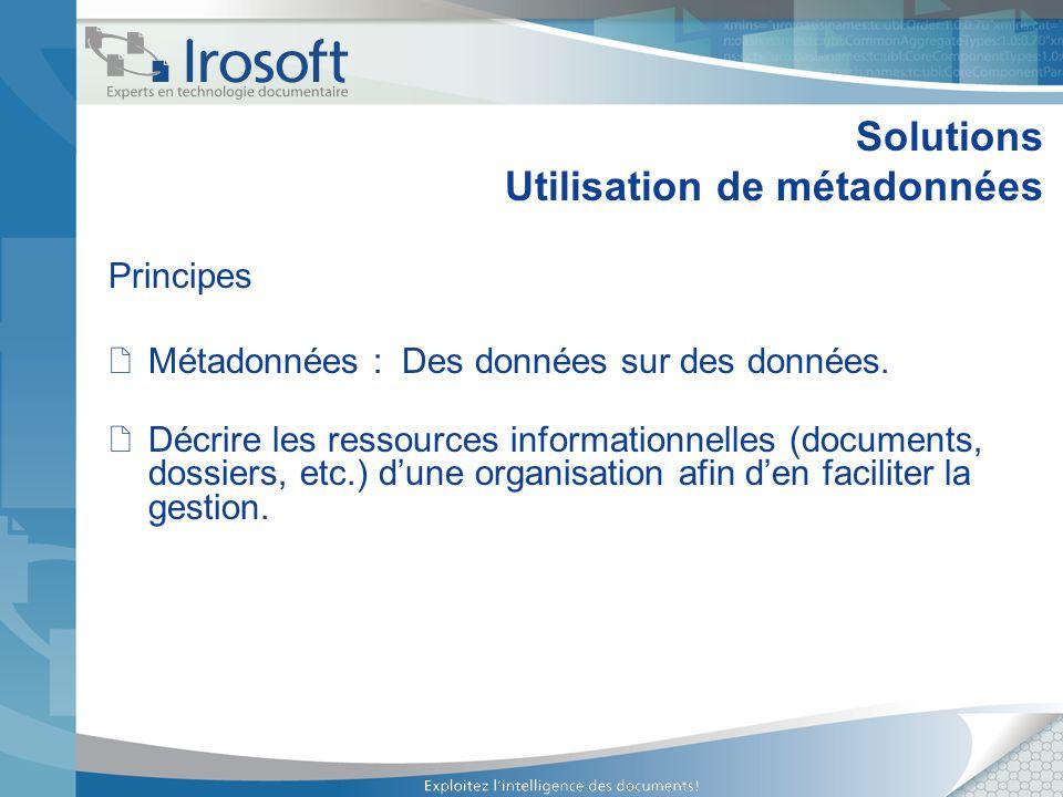 Solutions Utilisation de métadonnées Principes Métadonnées : Des données sur des données. Décrire les ressources informationnelles (documents, dossier