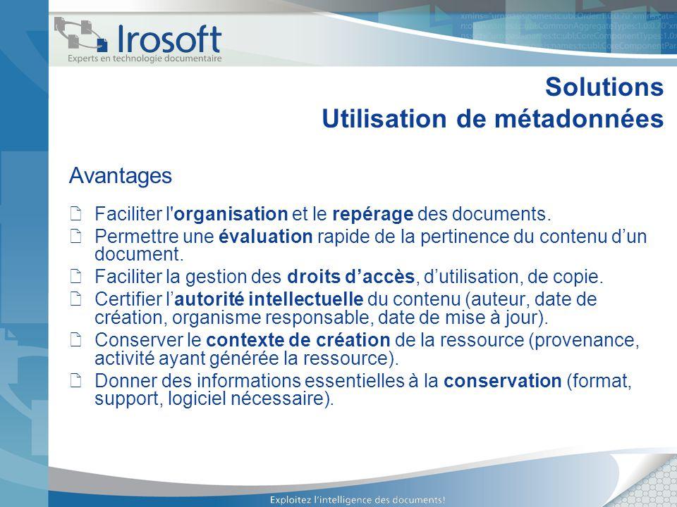 Solutions Utilisation de métadonnées Avantages Faciliter l'organisation et le repérage des documents. Permettre une évaluation rapide de la pertinence