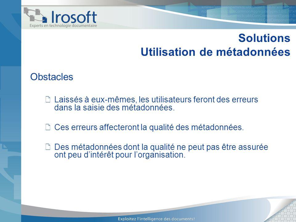 Solutions Utilisation de métadonnées Obstacles Laissés à eux-mêmes, les utilisateurs feront des erreurs dans la saisie des métadonnées. Ces erreurs af