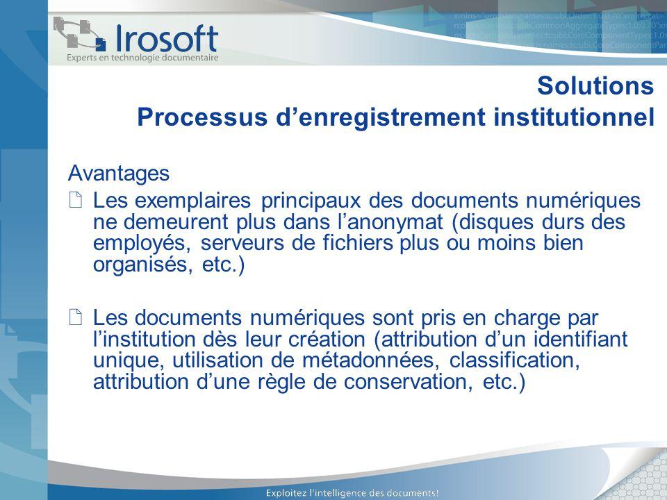 Solutions Processus denregistrement institutionnel Avantages Les exemplaires principaux des documents numériques ne demeurent plus dans lanonymat (dis