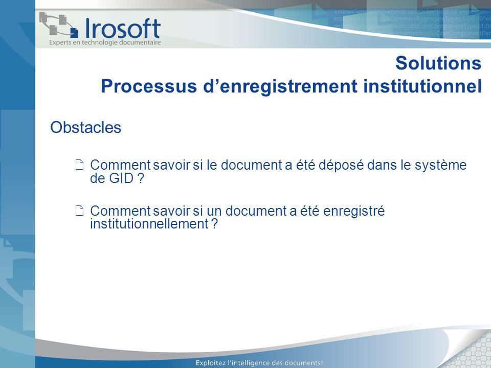 Solutions Processus denregistrement institutionnel Obstacles Comment savoir si le document a été déposé dans le système de GID ? Comment savoir si un