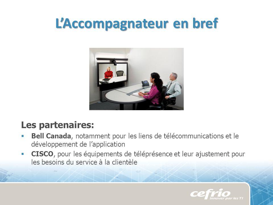 Les partenaires: Bell Canada, notamment pour les liens de télécommunications et le développement de lapplication CISCO, pour les équipements de téléprésence et leur ajustement pour les besoins du service à la clientèle LAccompagnateur en bref